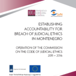 ESTABLISHING ACCOUNTABILITY FOR BREACH OF JUDICIAL ETHICS IN MONTENEGRO, OPERATION OF THE COMMISSION ON THE CODE OF JUDICIAL ETHICS 2011 – 2016